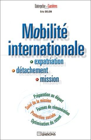 Mobilité internationale : Expatriation - Détachement - Mission par Eric Delon