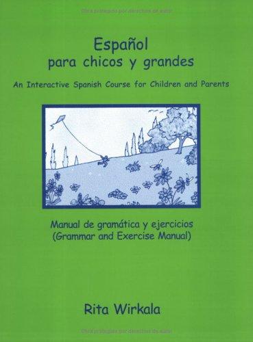Espanol Para Chicos Y Grandes: An Interactive Spanish Course (grammar Manual)