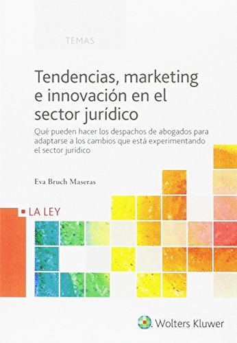 Tendencias, marketing e innovación en el sector jurídico (Temas La Ley)