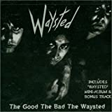 Good,the Bad & the Waysted