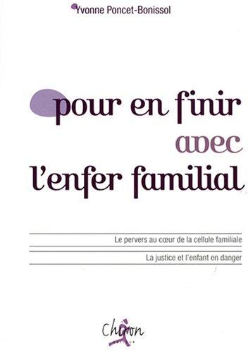 Pour en finir avec l'enfer familial par Yvonne Poncet-Bonissol