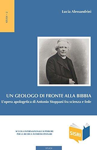 Un geologo di fronte alla Bibbia: L'opera apologetica di Antonio Stoppani fra scienza e fede