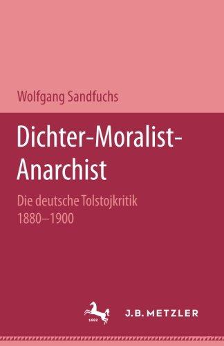 Dichter - Moralist - Anarchist: Die deutsche Tolstojkritik 1880-1900