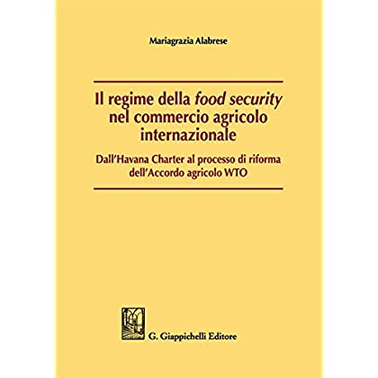 Il Regime Della «Food Security» Nel Commercio Agricolo Internazionale. Dall'havana Charter Al Processo Di Riforma Dell'accordo Agricolo Wto