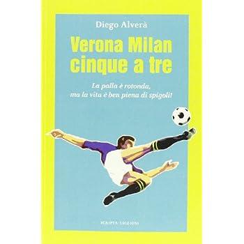 Verona Milan Cinque A Tre. La Palla È Rotonda Ma La Vita È Ben Piena Di Spigoli