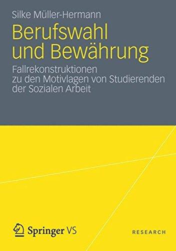 Berufswahl und Bewährung: Fallrekonstruktionen zu den Motivlagen von Studierenden der Sozialen Arbeit (German Edition)