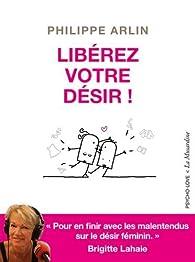 Libérez votre désir ! par Philippe Arlin