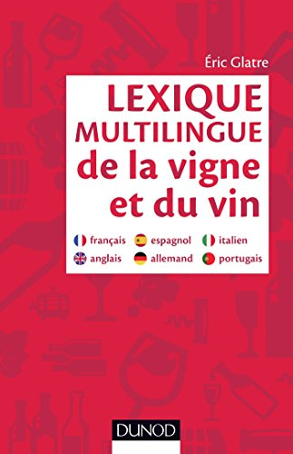 Lexique multilingue de la vigne et du vin - Français, anglais, espagnol, allemand, portugais, italie: Français, anglais, espagnol, allemand, portugais, italien