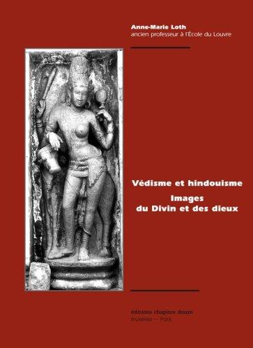 Védisme et hindouisme : Images du Divin et des Dieux par Anne-Marie Loth