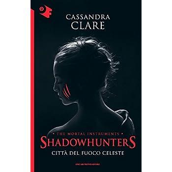 Città Del Fuoco Celeste. Shadowhunters: 6