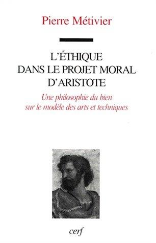 L'éthique dans le projet moral d'Aristote. : Une philosophie du bien sur le modèle des arts et techniques