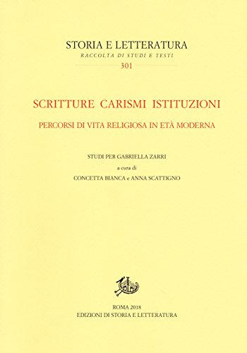 scaricare ebook gratis Scritture carismi istituzioni. Percorsi di vita religiosa in età moderna. Studi per Gabriella Zarri PDF Epub