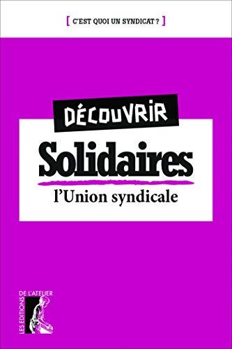 Découvrir Solidaires: L'Union syndicale (C'EST QUOI UN S) (French Edition)