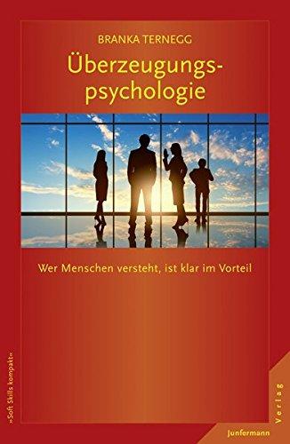 Überzeugungspsychologie: Wer Menschen versteht, ist klar im Vorteil (Soft Skills kompakt)