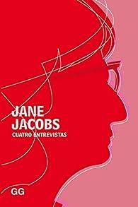 Cuatro entrevistas par Jane Jacobs