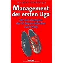 Management der ersten Liga. Mit den Strategien des FC Bayern München zum Erfolg.