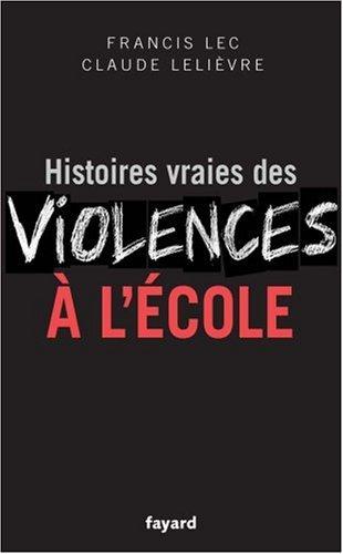 Histoires vraies des violences à l'école par Francis Lec, Claude Lelièvre