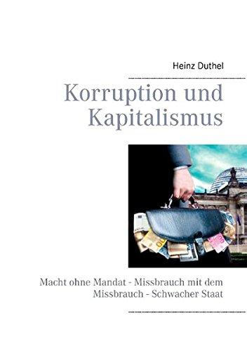 Buchcover: Korruption und Kapitalismus: Macht ohne Mandat - Missbrauch mit dem Missbrauch - Schwacher Staat