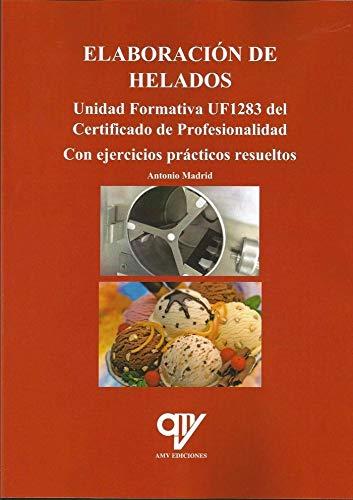 Elaboración de helados. Unidad Formativa UF1283 del Certificado de Profesionalidad por Antonio Madrid Vicente