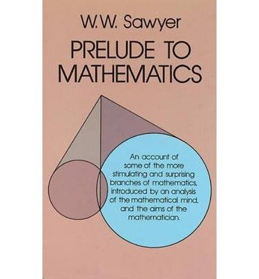 Prelude to Mathematics[ PRELUDE TO MATHEMATICS ] by Sawyer, W. W. (Author ) on Feb-17-2011 Paperback