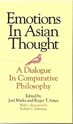 Emotions in Asian Thought: A Dialogue in Comparative Philosophy, With a Discussion by Robert C. Solomon