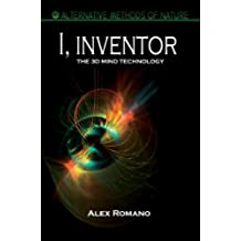 I, inventor. 3D MIND technology. (Alternative Methods of Nature) (English Edition)