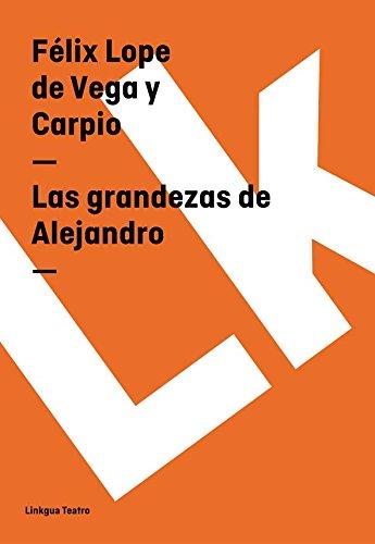 Las grandezas de Alejandro (Teatro) por Félix Lope de Vega y Carpio