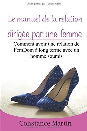 Le manuel de la relation dirigée par une femme: Comment avoir une relation de FemDom à long terme avec un homme soumis