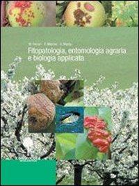 Fitopatologia, entomologia agraria e biologia applica. Per gli Ist. tecnici e professioanli