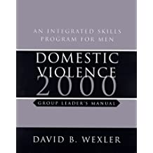 Domestic Violence 2000: An Integrated Skills Program for Men, Group Leader's Manual (with Audiocassette) with Cassette(s) (Norton Professional Books)