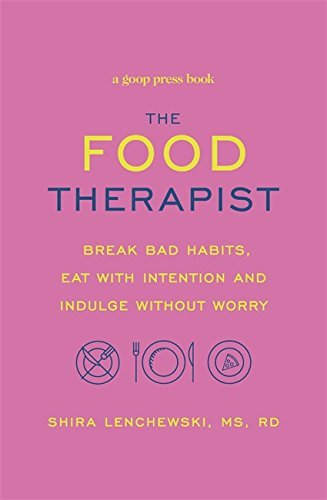 The Food Therapist: Break Bad Habits, Eat with Intention and Indulge Without Worry (English Edition)