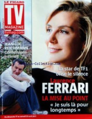 TV MAGAZINE LE FIGARO [No 20747] du 17/04/2011 - LAURENCE FERRARI / LA MISE AU POINT - JEAN-LUC REICHMANN / CONFESSIONS INTIMES
