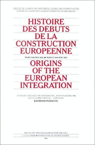 Histoire des débuts de la construction européenne, mars 1948-mai 1950: Actes du Colloque de Strasbourg 28-30 novembre 1984