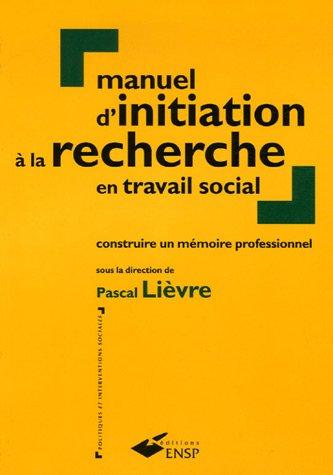 Manuel d'initiation à la recherche en travail social : Construire un mémoire professionnel