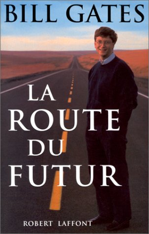 ROUTE DU FUTUR par BILL GATES