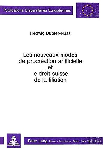 Les Nouveaux Modes de Procreation Artificielle Et Le Droit Suisse de La Filiation