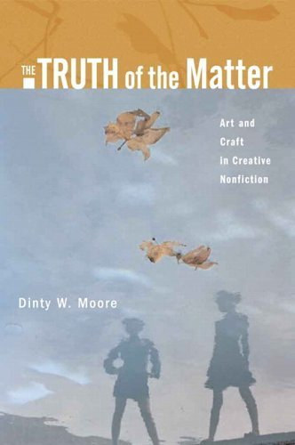 the-truth-of-the-matter-art-and-craft-in-creative-nonfiction-1st-by-moore-dinty-w-2006-paperback