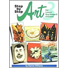 Step by Step: Art 3 for Lower Key Stage 2 Classes (Art Resources)
