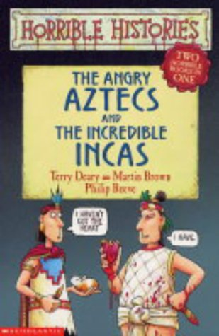 The angry Aztecs ; and, the incredible Incas : two horrible books in one