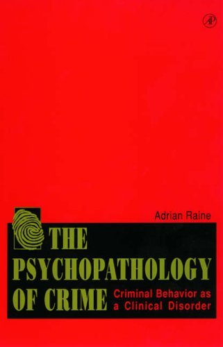 The Psychopathology of Crime: Criminal Behavior as a Clinical Disorder by Adrian Raine (1997-04-01)