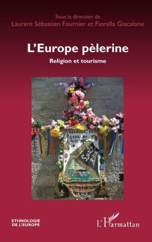 L'Europe pèlerine: Religion Et Tourisme par Laurent-Sébastien Fournier