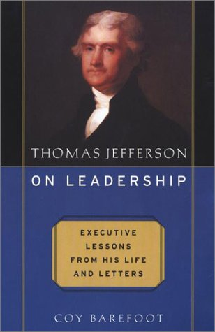 Thomas Jefferson on Leadership: Executive Lessons from His Life and Letters