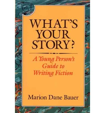 [{ What's Your Story?: A Young Person's Guide to Writing Fiction By Bauer, Marion Dane ( Author ) Jul - 02- 2003 ( Paperback ) } ]