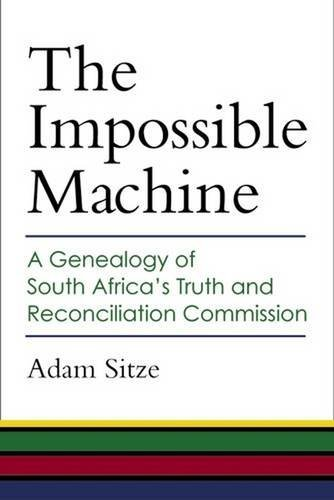 The Impossible Machine: A Genealogy of South Africa???s Truth and Reconciliation Commission by Adam Sitze (2013-07-30)