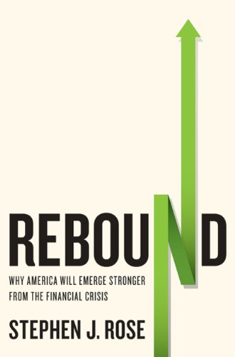 Rebound: Why America Will Emerge Stronger From the Financial Crisis (English Edition)