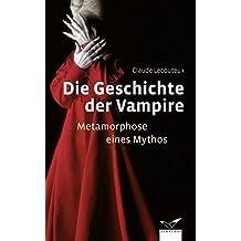Die Geschichte der Vampire: Metamorphose eines Mythos