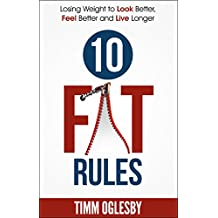 10 FAT Rules: Losing weight to Look Better, Feel Better, Live Longer (English Edition)