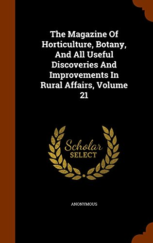 The Magazine Of Horticulture, Botany, And All Useful Discoveries And Improvements In Rural Affairs, Volume 21