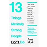 13 Things Mentally Strong People Don't Do: Written by Amy Morin, 2015 Edition, Publisher: Harper Thorsons [Paperback]