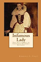Infamous Lady: The True Story of Countess Erzs?bet B?thory by Kimberly L. Craft (2009-10-27)